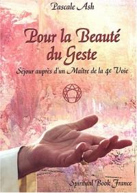 Pour la beauté du geste : Séjour auprès d'un Maître de la 4e Voie