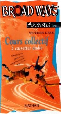 Broad ways : Terminale L, ES, S, cours collectif (coffret 3 cassettes audio)