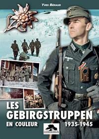Les Gebirgstruppen en Couleurs - 1935/1945