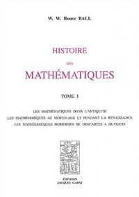 Histoire des mathématiques : 2 volumes : Tome 1, les mathématiques dans l'antiquité, les mathématiques au moyen age et pendant la renaissance, les mathématiques ... depuis Newton jusqu'à nos jours