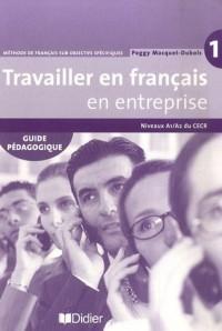 Travailler en français en entreprise : Niveau A1/A2 du CECR, guide pédagogique