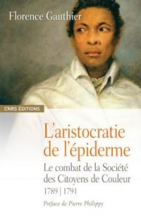 L'aristocratie de l'épiderme : Le combat de la Société des Citoyens de Couleur 1789-1791