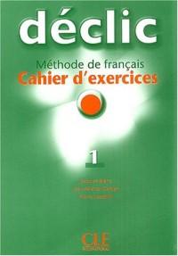 Déclic 1 : Cahier d'exercices (1CD audio)