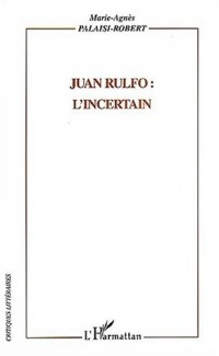Juan Rulfo : l'incertain