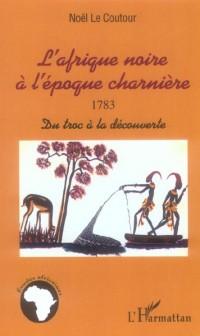Afrique Noire a l'Epoque Charniere 1783 du Troc a la Decou