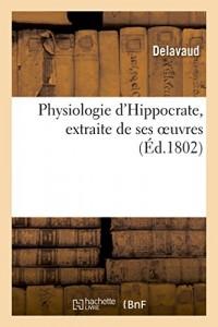 Physiologie d'Hippocrate, extraite de ses oeuvres: Traduction libre de son Traité des airs, de eaux et des lieux, sur la version de Foëse