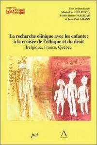 La recherche clinique avec les enfants : à la croisée de l'éthique et du droit : Belgique, France, Québec