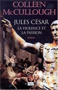 Les maîtres de Rome. César, la violence et la passion