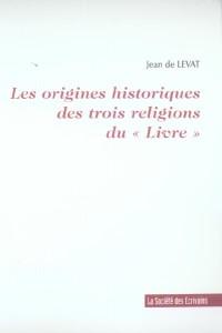 Les Origines Historiques des 3 Religions du Livre