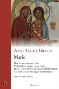 Marie : Une lecture comparée de Redemptoris Mater (Jean-Paul II) et du Commentaire du Magnificat (Luther) à la lumière des dialogues oecuméniques