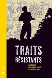 Traits Resistants. la Resistance Dans la Bande Dessinée de 1944 a Nos Jours