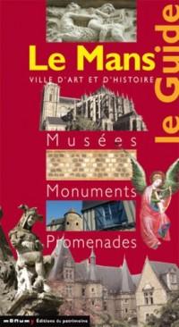 Le Mans : Le Guide Musées Monuments Promenades