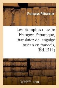 Les Triomphes Messire F  Petrarcque  ed 1514