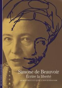 Simone de Beauvoir : Ecrire la liberté