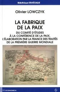 La fabrique de la paix : Du comité d'études à la conférence de la paix, l'élaboration par la France des traités de la première guerre mondiale