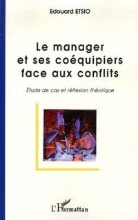 Le manager et ses coéquipiers face aux conflits : Etude de cas et réflexion théorique