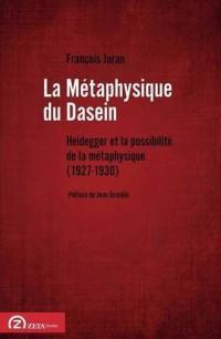 La Metaphysique Du Dasein: Heidegger Et La Possibilite De La Metaphysique (1927-1930)