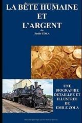 LA  BÊTE HUMAINE et L'ARGENT: une biographie détaillée de Emile ZOLA (annotée et illustrée)