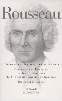 Discours sur les sciences et les arts ; Discours sur l'origine et les fondements de l'inégalité parmi les hommes ; Du contrat social