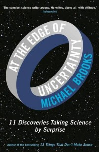 At the Edge of Uncertainty: 11 Discoveries Taking Science by Surprise