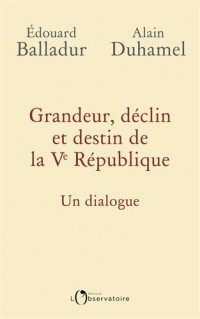 Grandeur, déclin et destin de la Ve République : Un dialogue