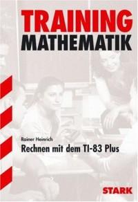 Mathematik-Training. Rechnen mit dem TI-83 Plus.