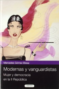 Modernas y vanguardistas / Modern and avant garde: Mujer Y Democracia En La II Republica / Women and Democracy in the Second Republic