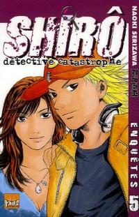 Shirô détective catastrophe, Tome 5 :