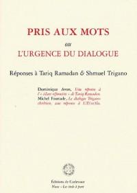Pris aux mots ou l'urgence du dialogue : Réponses à Tariq Ramadan & Shmuel Trigano