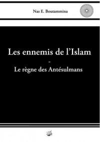 Les Ennemis de L'Islam - Le Rgne Des Antsulmans