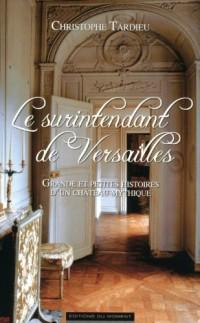 Le surintendant de Versailles - Grandes et petites histoires d'un château mythique