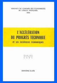 L'accélération du progrès technique et ses incidences économiques. Congrès des économistes de langue française