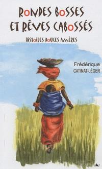 Rondes bosses et rêves cabossés : Histoires douces amères