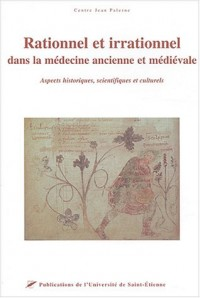Rationnel et irrationnel dans la médecine ancienne et médiévale : Aspects historiques, scientifiques et culturels
