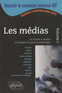 Les médias, volume 1 : IEP 2010 Questions contemporaines