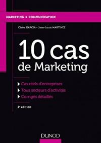 10 cas de Marketing - 2e éd. - Cas réels d'entreprises, Tous secteurs d'activités, Corrigés détaillé: Cas réels d'entreprises, Tous secteurs d'activités, Corrigés détaillés