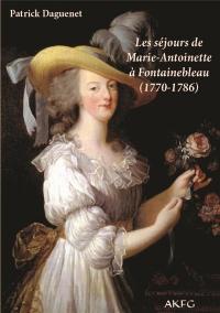 Les séjours de Marie-Antoinette à Fontainebleau (1770-1786)