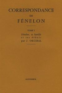 Correspondance de Fenelon. Tome I. Fénelon, sa famille et ses débuts par J. Orcibal