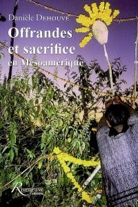 Offrandes et sacrifice en Mésoamérique