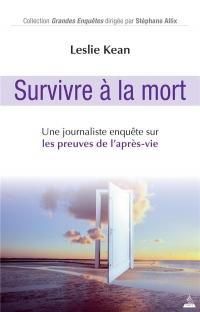Survivre à la mort : Une journaliste enquête sur les preuves de l'après-vie