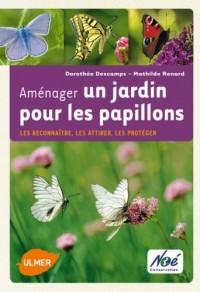 Aménager un jardin pour les papillons : Les reconnaître, les attirer, les protéger