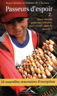 Passeurs d'espoir : Tome 2, Quel monde pour nos enfants, quel avenir pour le monde ?