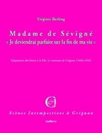 Madame de Sevigne <<Je Deviendrai Parfaite Sur la Fin de Ma Vie>>