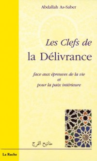 Les Clefs de la Delivrance Face aux Epreuves de la Vie et pour la Paix Intérieure