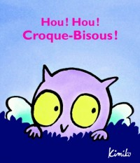 Hou Hou Croque Bisous