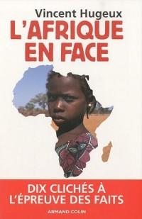 L'Afrique en face: Dix clichés à l'épreuve des faits