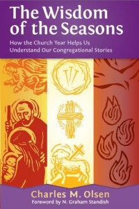 The Wisdom of the Seasons: How the Church Year Helps Us Understand Our Congregational Stories