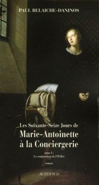 Les soixante-seize jours de Marie-Antoinette à la Conciergerie, Tome 1 : La conjuration de l'Oeillet