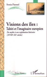 Vision des îles : Tahiti et l'imaginaire européen, du mythe (XVIIIe-XXe) à son exploitation littéraire