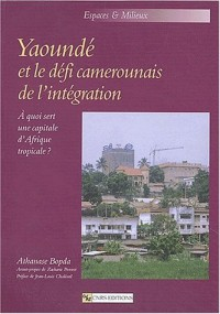 Yaoundé et le défi camerounais de l'intégration : À quoi sert une capitale d'Afrique tropicale ?